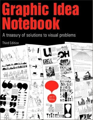 Graphic Idea Notebook A Treasury of Solutions to Visual Problems