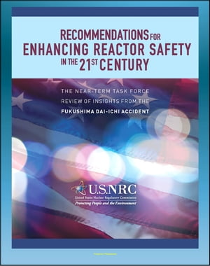 Recommendations for Enhancing Reactor Safety in the 21st Century: The Near-Term Task Force Review of Insights From The Fukushima Dai-Ichi Accident (Nu