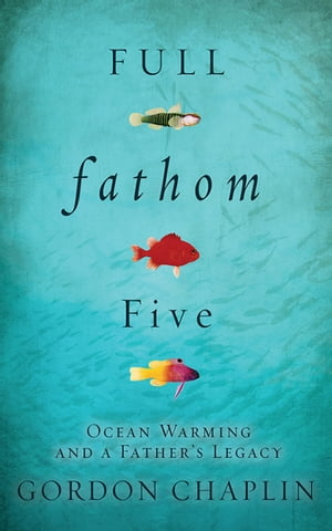 Full Fathom Five Ocean Warming and a Father's Legacy
