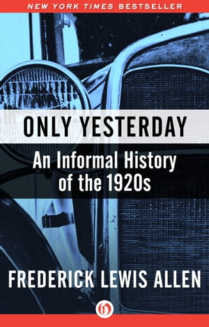 Only Yesterday An Informal History of the 1920s