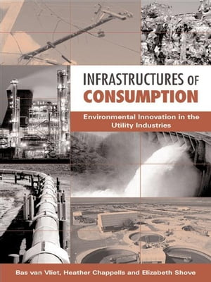 Infrastructures of Consumption Environmental Innovation in the Utility Industries
