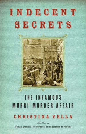 Indecent Secrets The Infamous Murri Murder Affair