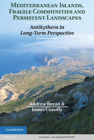 Mediterranean Islands,  Fragile Communities and Persistent Landscapes Antikythera in Long-Term Perspective