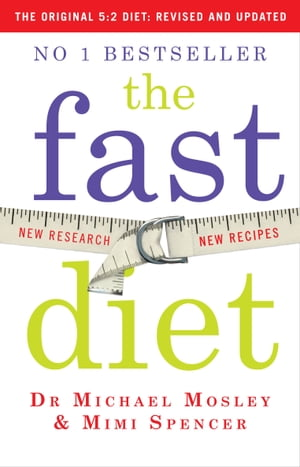 The Fast Diet: Revised and Updated Lose Weight,  Stay Healthy,  Live Longer