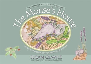 The Mouse's House Children's Reflexology for Bedtime or Anytime