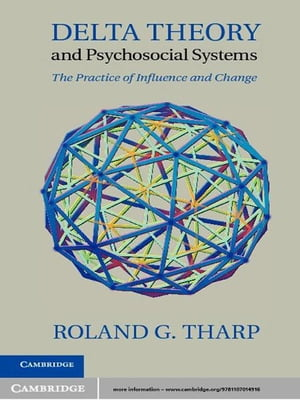 Delta Theory and Psychosocial Systems The Practice of Influence and Change