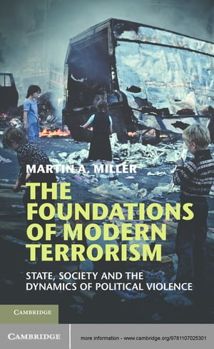 The Foundations of Modern Terrorism State,  Society and the Dynamics of Political Violence