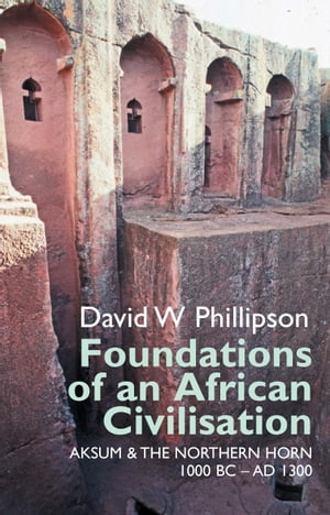 Foundations of an African Civilisation Aksum and the northern Horn,  1000 BC - AD 1300
