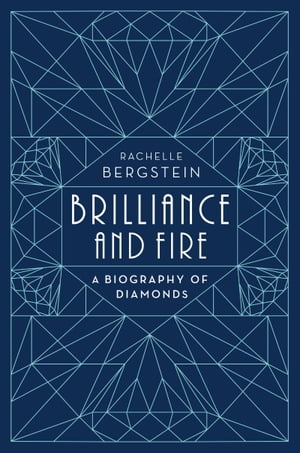 Brilliance and Fire A Biography of Diamonds