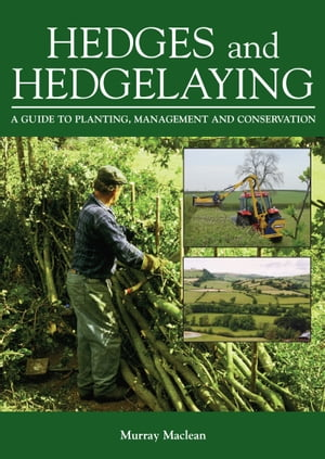 Hedges and Hedgelaying A Guide to Planting,  Management and Conservation