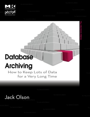 Database Archiving How to Keep Lots of Data for a Very Long Time