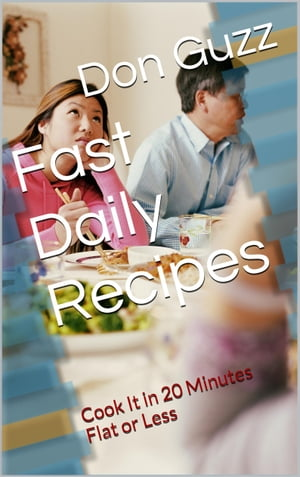 Fast Daily Recipes Cook It In 20 Minutes Flat or Less