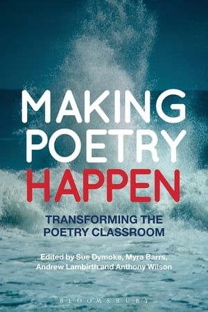 Making Poetry Happen Transforming the Poetry Classroom