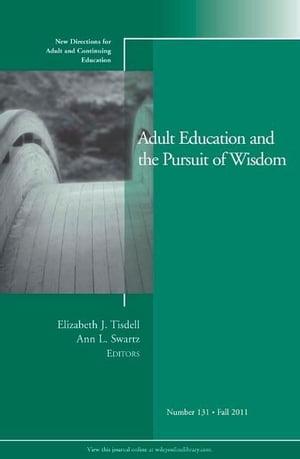 Adult Education and the Pursuit of Wisdom New Directions for Adult and Continuing Education,  Number 131