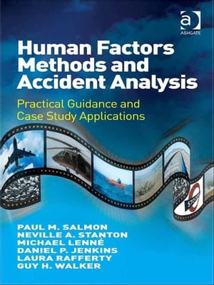 Human Factors Methods and Accident Analysis Practical Guidance and Case Study Applications