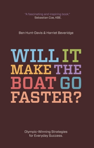 Will It Make The Boat Go Faster? Olympic-winning strategies for everyday success