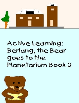 Active Learning: Berlang,  the Bear Goes to the Planetarium Book 2
