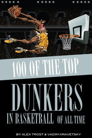 100 of the Top Dunkers in Basketball of All Time