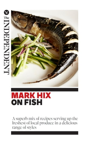 Mark Hix on Fish A superb mix of recipes serving up the freshest of local produce in a delicious range of styles
