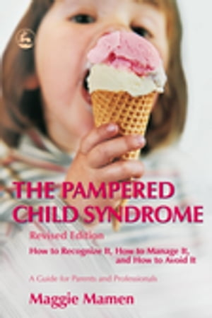 The Pampered Child Syndrome How to Recognize it,  How to Manage it,  and How to Avoid it ? A Guide for Parents and Professionals