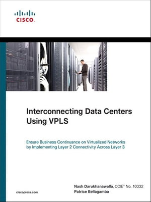 Interconnecting Data Centers Using VPLS (Ensure Business Continuance on Virtualized Networks by Impl