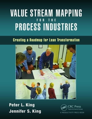 Value Stream Mapping for the Process Industries: Creating a Roadmap for Lean Transformation