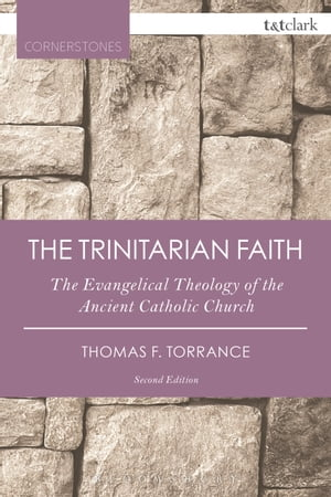 The Trinitarian Faith The Evangelical Theology of the Ancient Catholic Church