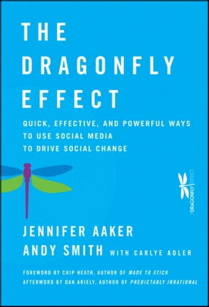 The Dragonfly Effect Quick,  Effective,  and Powerful Ways To Use Social Media to Drive Social Change