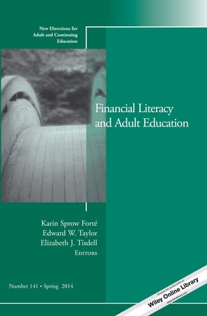 Financial Literacy and Adult Education New Directions for Adult and Continuing Education,  Number 141
