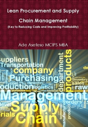 Lean Procurement and Supply Chain Management (Key to Reducing Costs and Improving Profitability)