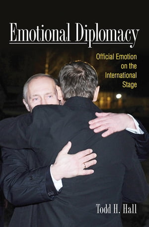 Emotional Diplomacy Official Emotion on the International Stage