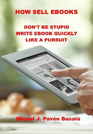 How sell eBooks Don't be stupid write ebook quickly like a pursuit