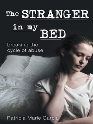 The Stranger in my Bed breaking the cycle of abuse