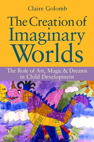 The Creation of Imaginary Worlds The Role of Art,  Magic and Dreams in Child Development