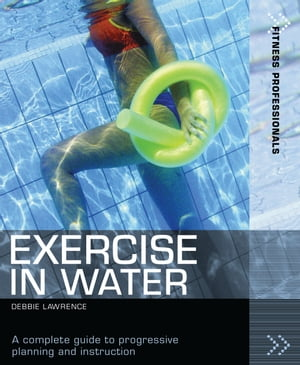Exercise in Water A complete guide to progressive planning and instruction