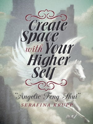 Create Space with Your Higher Self Angelic Feng Shui