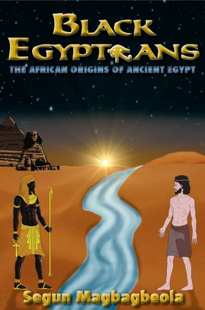 Black Egyptians The African Origins of Ancient Egypt