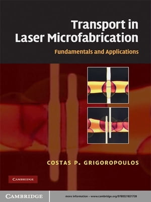 Transport in Laser Microfabrication Fundamentals and Applications