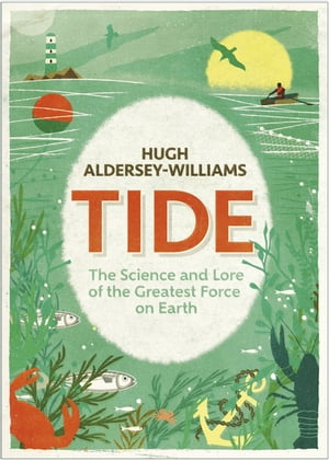 Tide The Science and Lore of the Greatest Force on Earth
