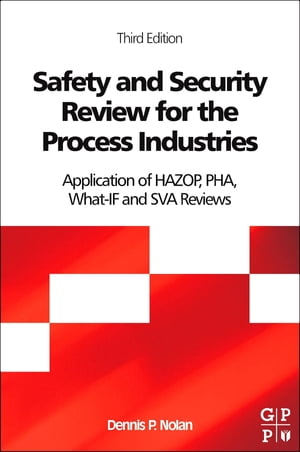 Safety and Security Review for the Process Industries Application of HAZOP,  PHA,  What-IF and SVA Reviews