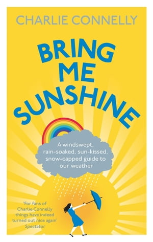 Bring Me Sunshine A Windswept, Rain-Soaked, Sun-Kissed, Snow-Capped Guide To Our Weather