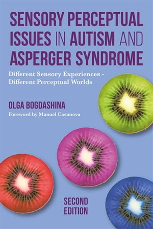 Sensory Perceptual Issues in Autism and Asperger Syndrome,  Second Edition Different Sensory Experiences - Different Perceptual Worlds