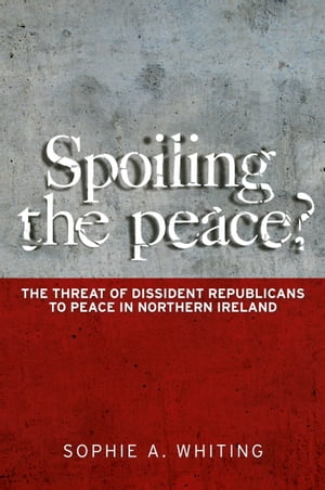 Spoiling the peace? The threat of dissident Republicans to peace in Northern Ireland