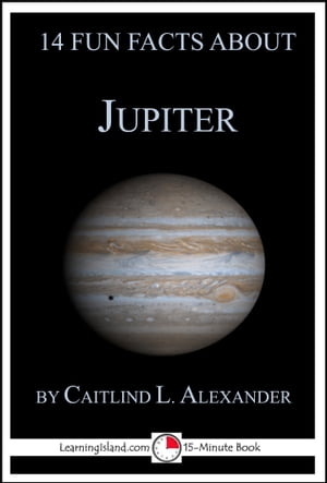 14 Fun Facts About Jupiter: A 15-Minute Book