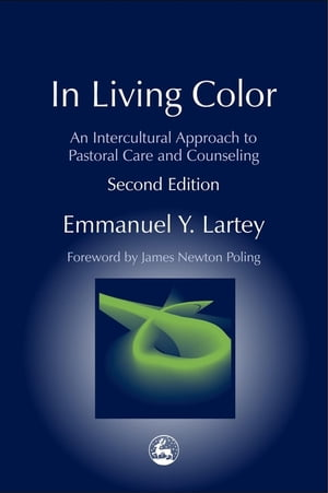 In Living Color An Intercultural Approach to Pastoral Care and Counseling Second Edition