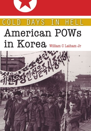 Cold Days in Hell American POWs in Korea