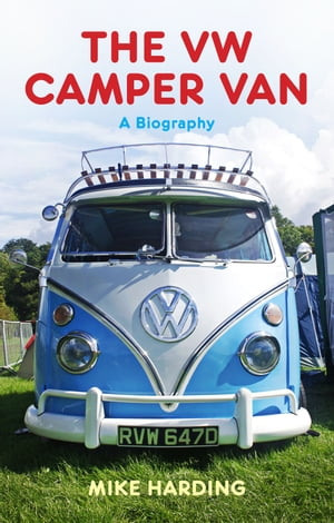 The VW Camper Van A Biography