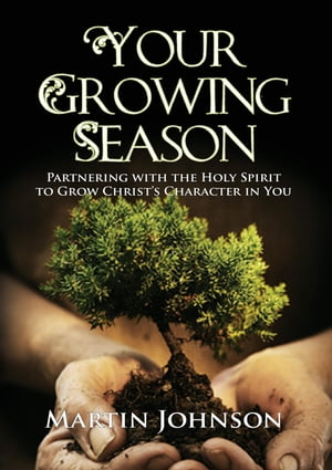 Your Growing Season Partnering with the Holy Spirit to Grow Christ's Character in You