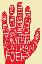 Extremely Loud and Incredibly Close: A Novel Cover Image