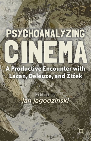 Psychoanalyzing Cinema A Productive Encounter with Lacan, Deleuze, and Zizek